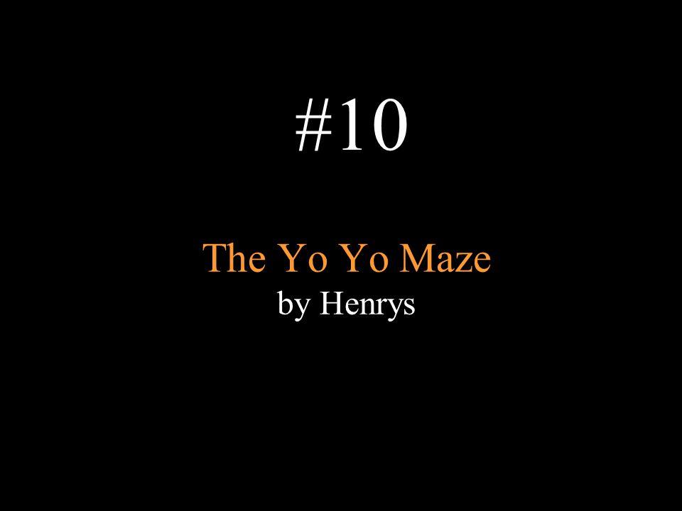 #10 The Yo Yo Maze by Henrys