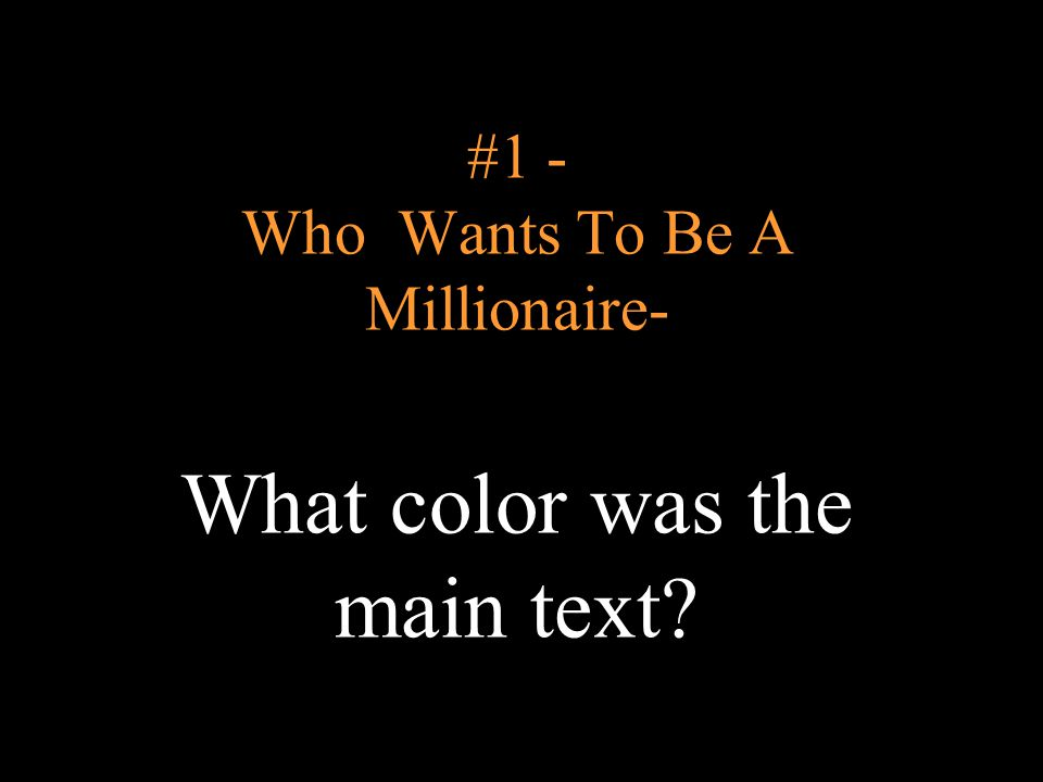#1 - Who Wants To Be A Millionaire- What color was the main text