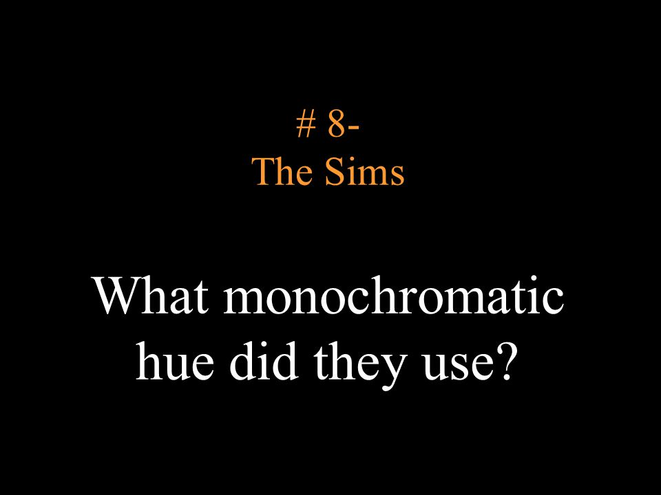 # 8- The Sims What monochromatic hue did they use