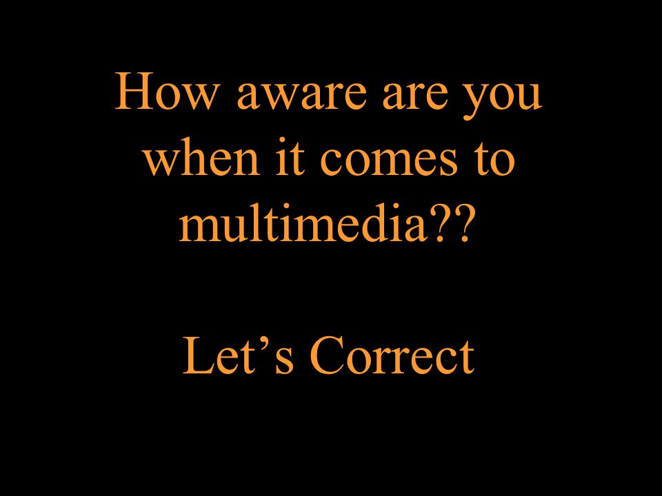 How aware are you when it comes to multimedia Let's Correct