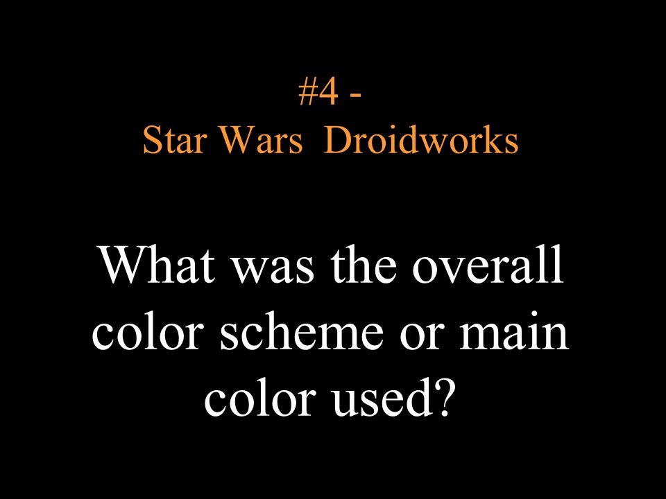 #4 - Star Wars Droidworks What was the overall color scheme or main color used