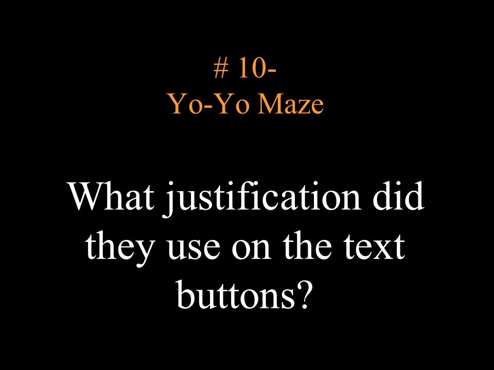 # 10- Yo-Yo Maze What justification did they use on the text buttons