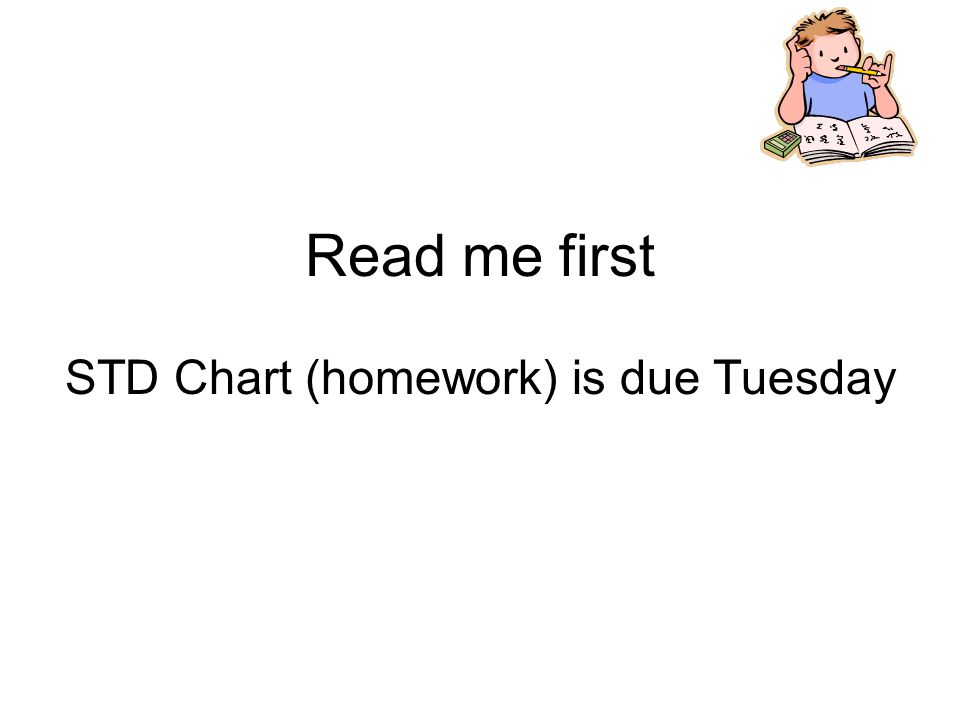 Read me first STD Chart (homework) is due Tuesday