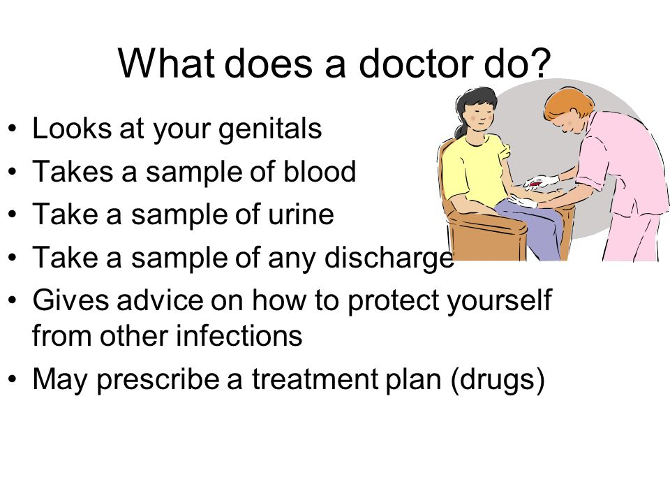 What does a doctor do Looks at your genitals Takes a sample of blood