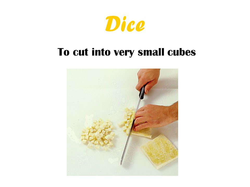 Dice To cut into very small cubes