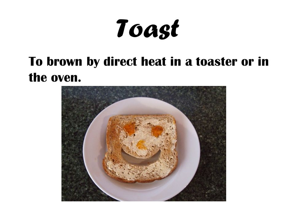 Toast To brown by direct heat in a toaster or in the oven.