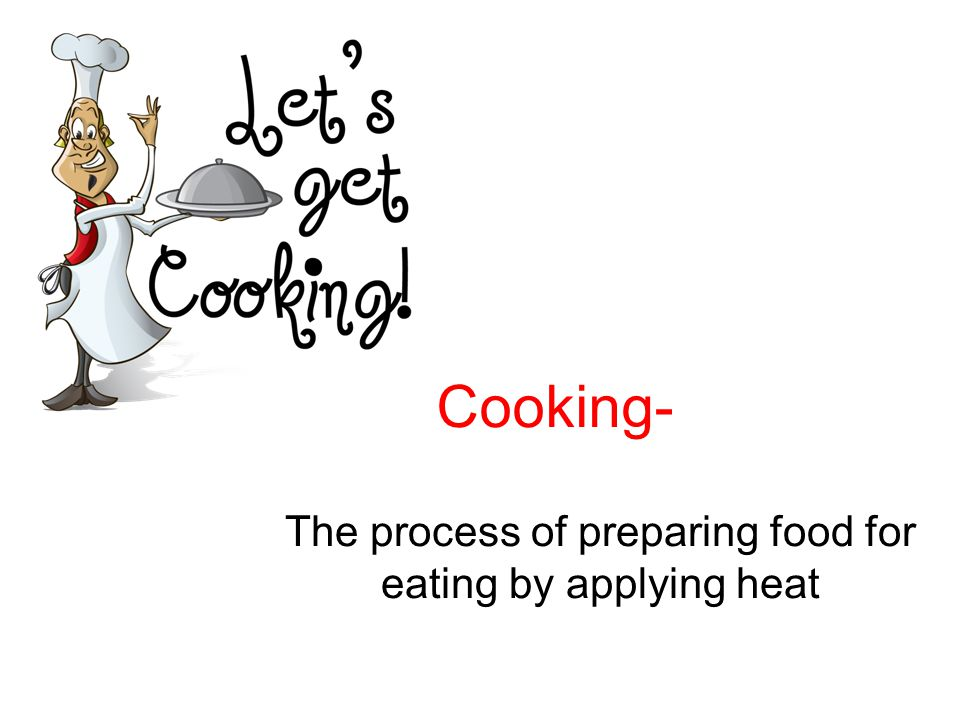 The process of preparing food for eating by applying heat