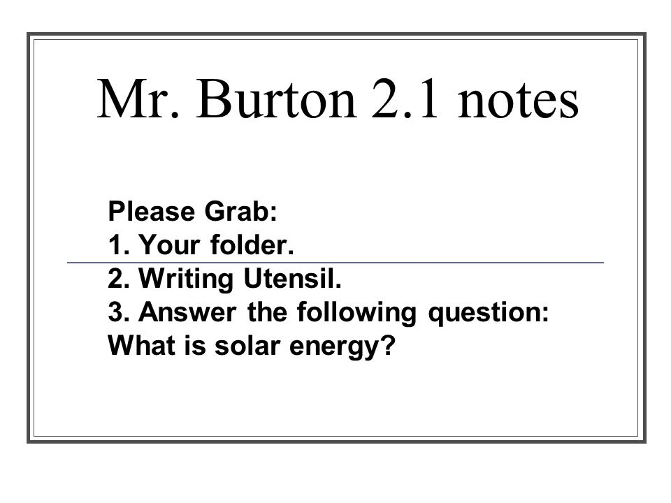 Mr. Burton 2.1 notes Please Grab: 1. Your folder.