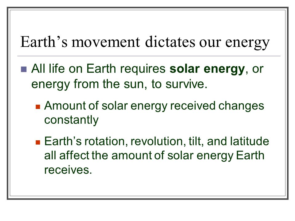 Earth's movement dictates our energy