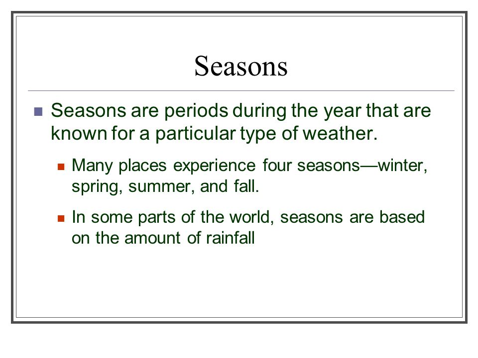 Seasons Seasons are periods during the year that are known for a particular type of weather.
