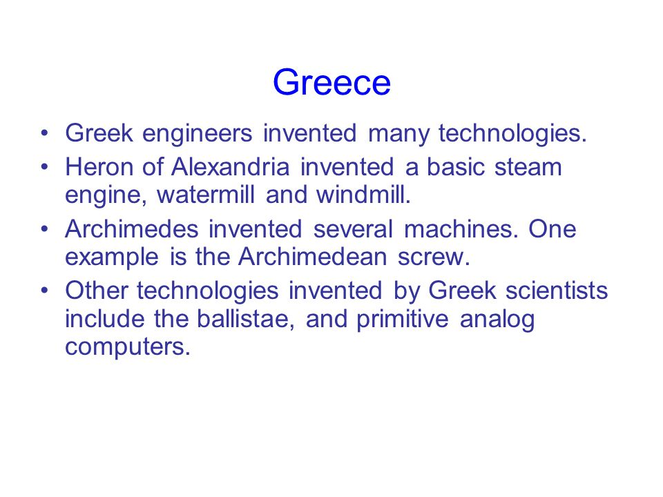 Greece Greek engineers invented many technologies.