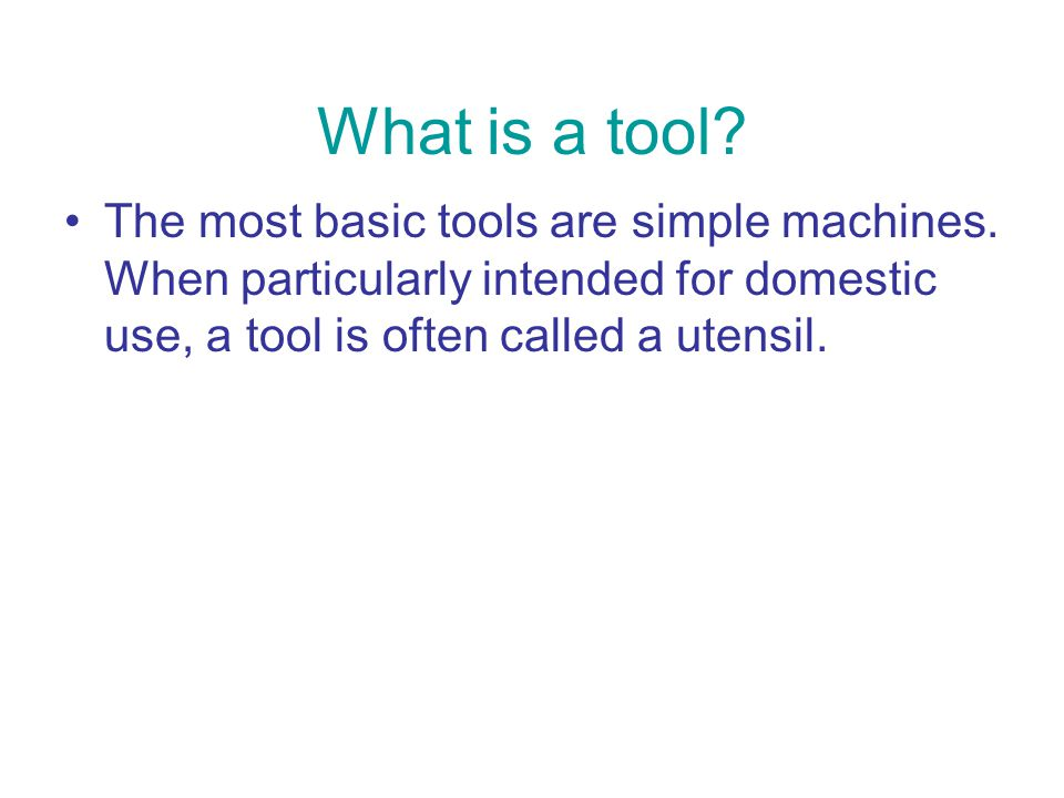 What is a tool. The most basic tools are simple machines.