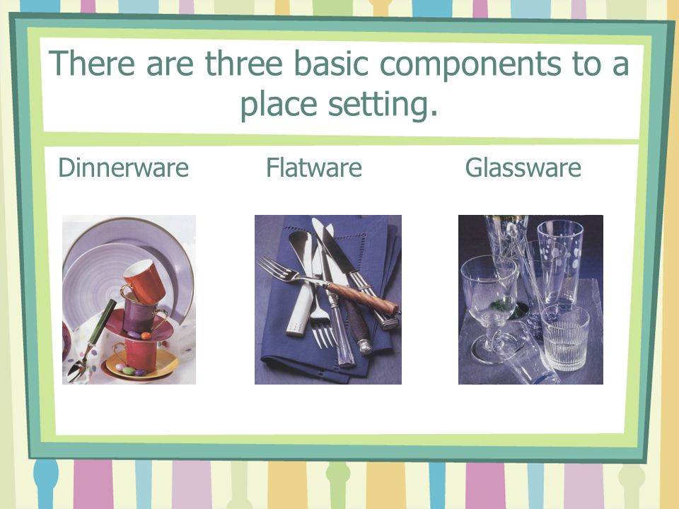 There are three basic components to a place setting.