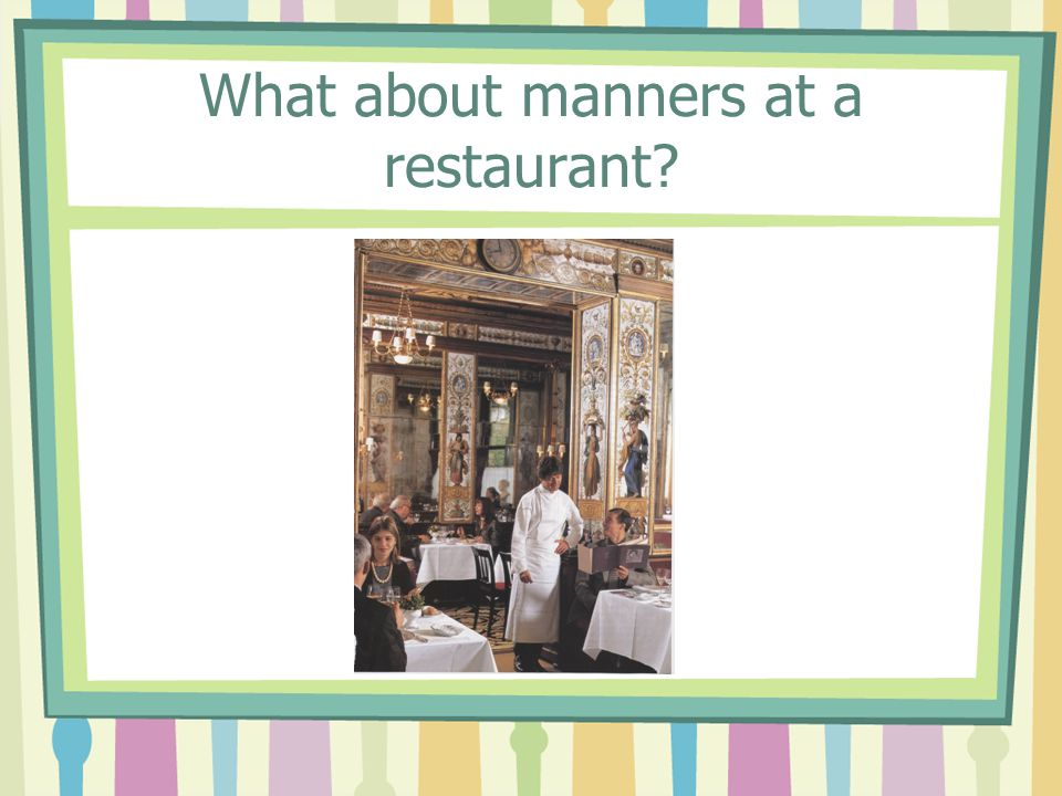 What about manners at a restaurant