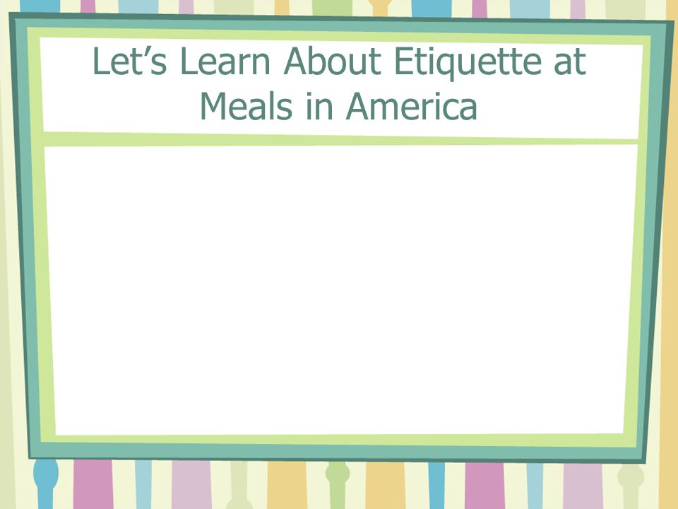 Let's Learn About Etiquette at Meals in America