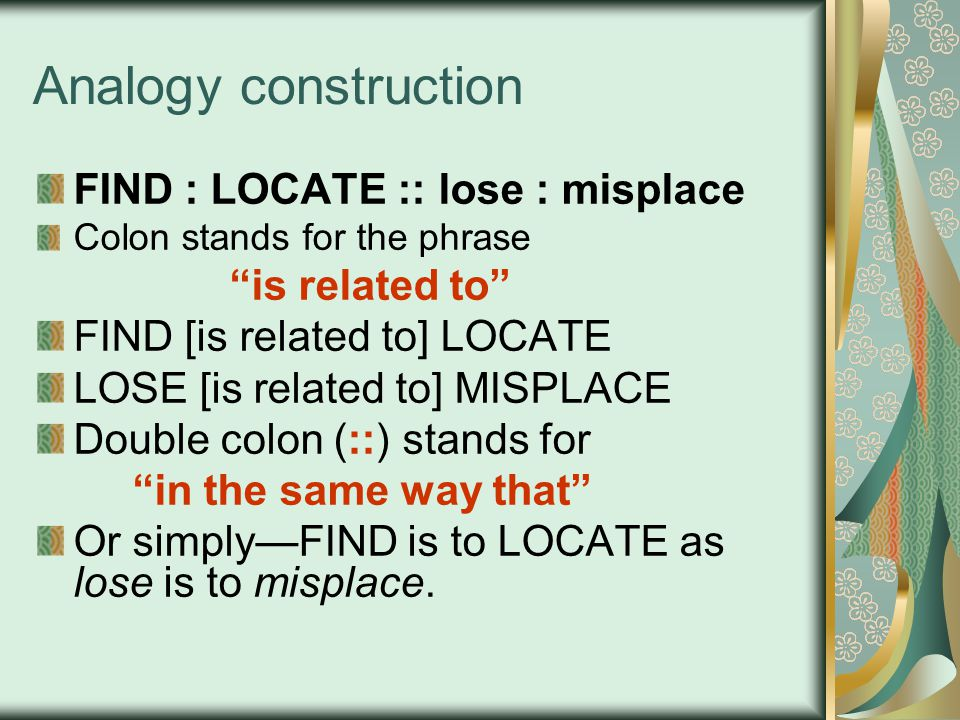 Analogy construction FIND : LOCATE :: lose : misplace