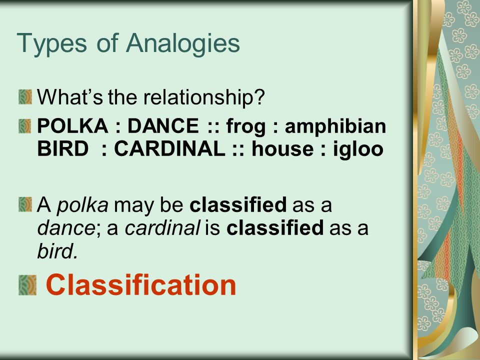 Classification Types of Analogies What's the relationship