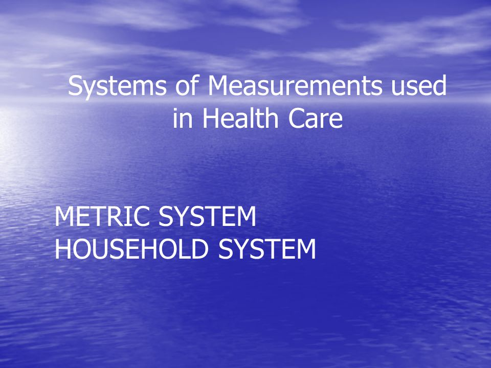 Systems of Measurements used in Health Care
