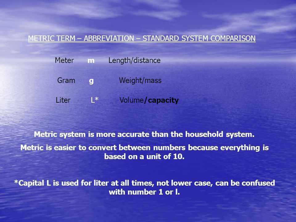Metric system is more accurate than the household system.