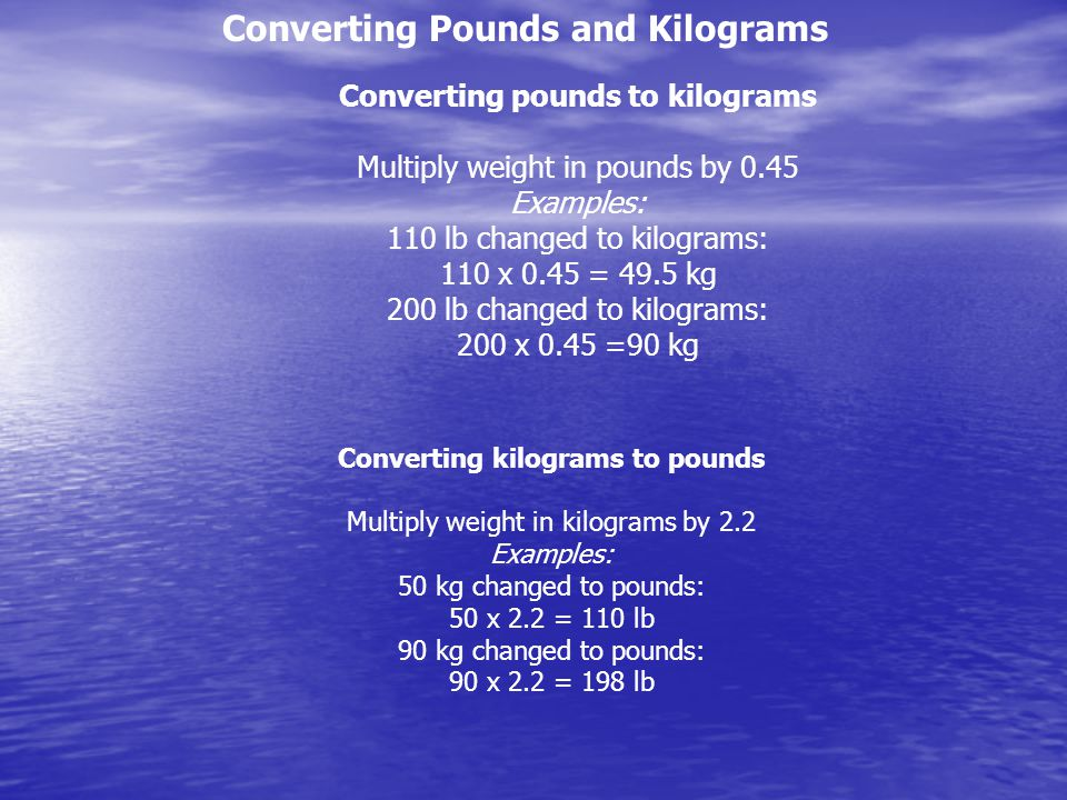 Converting Pounds and Kilograms Converting pounds to kilograms
