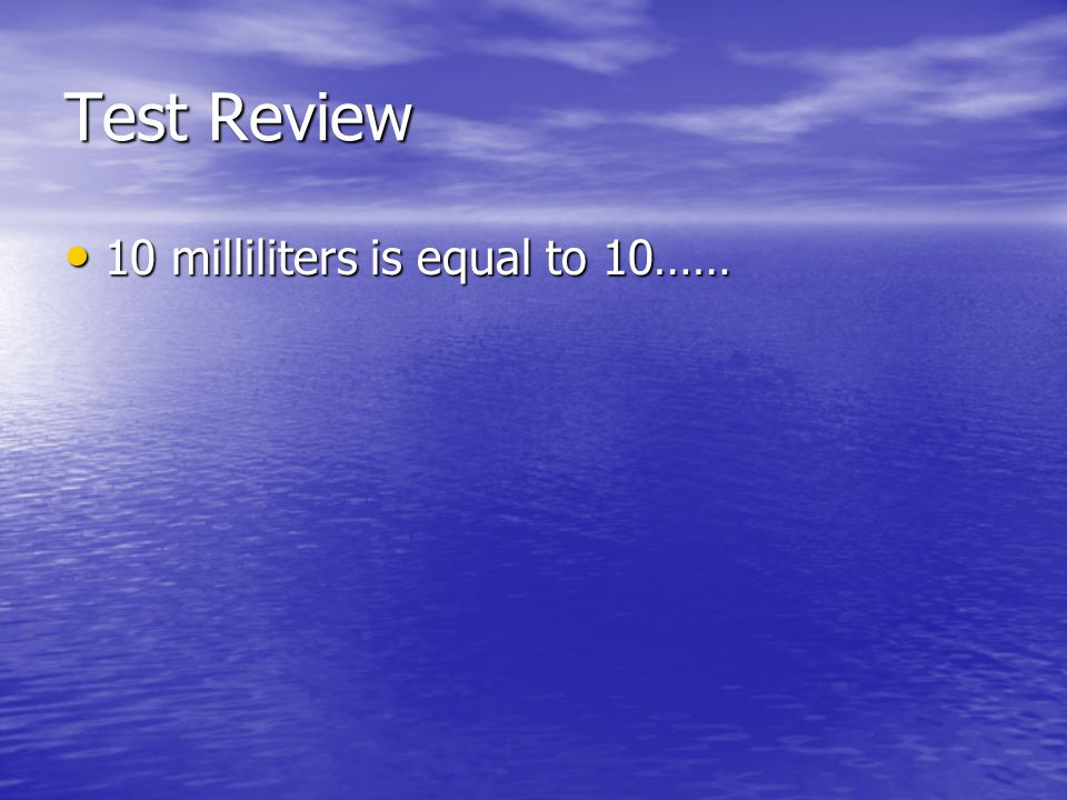 Test Review 10 milliliters is equal to 10……