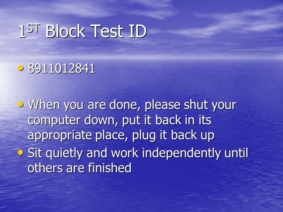 1ST Block Test ID 8911012841. When you are done, please shut your computer down, put it back in its appropriate place, plug it back up.