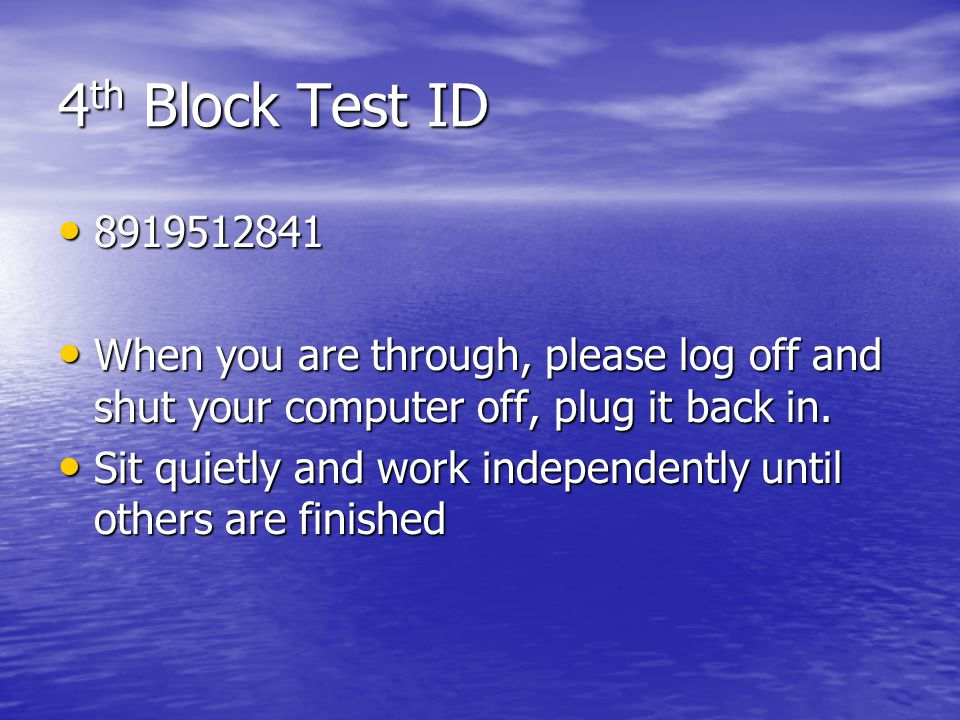 4th Block Test ID 8919512841. When you are through, please log off and shut your computer off, plug it back in.