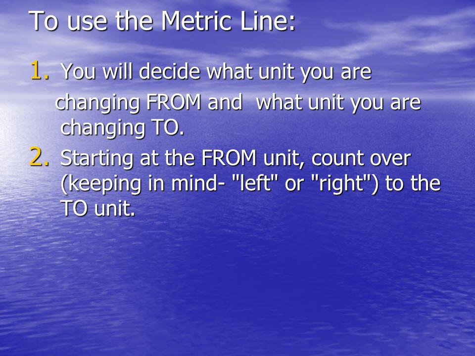 To use the Metric Line: You will decide what unit you are