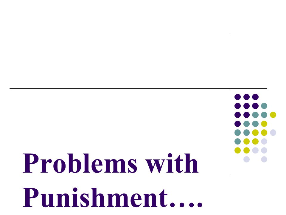 Problems with Punishment….
