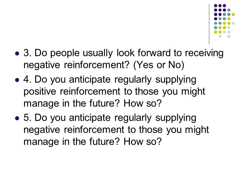 3. Do people usually look forward to receiving negative reinforcement