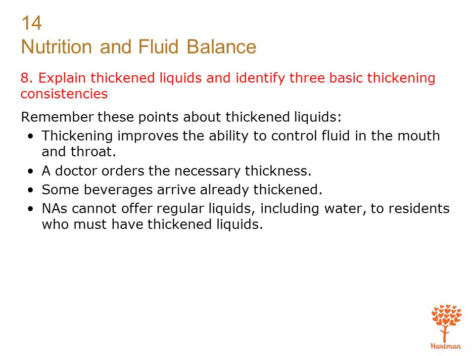 8. Explain thickened liquids and identify three basic thickening consistencies