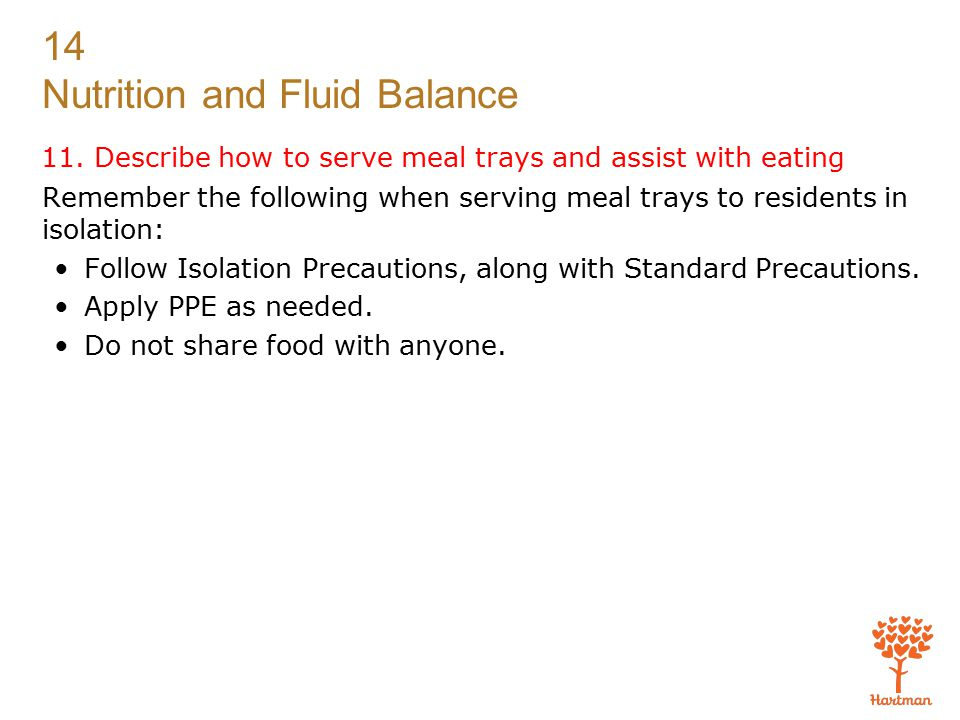 11. Describe how to serve meal trays and assist with eating