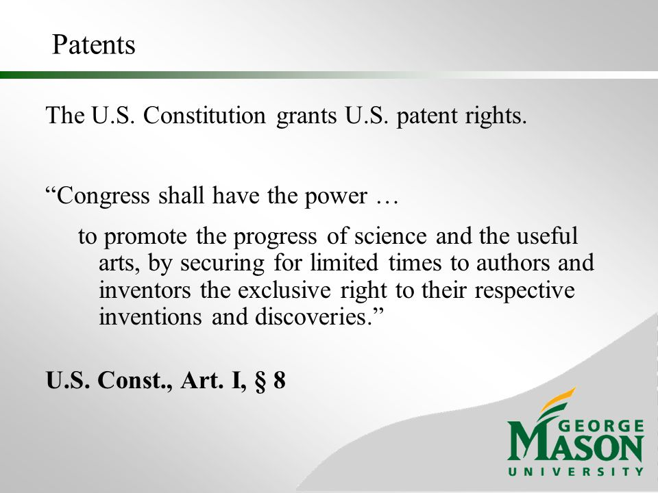 Patents The U.S. Constitution grants U.S. patent rights.