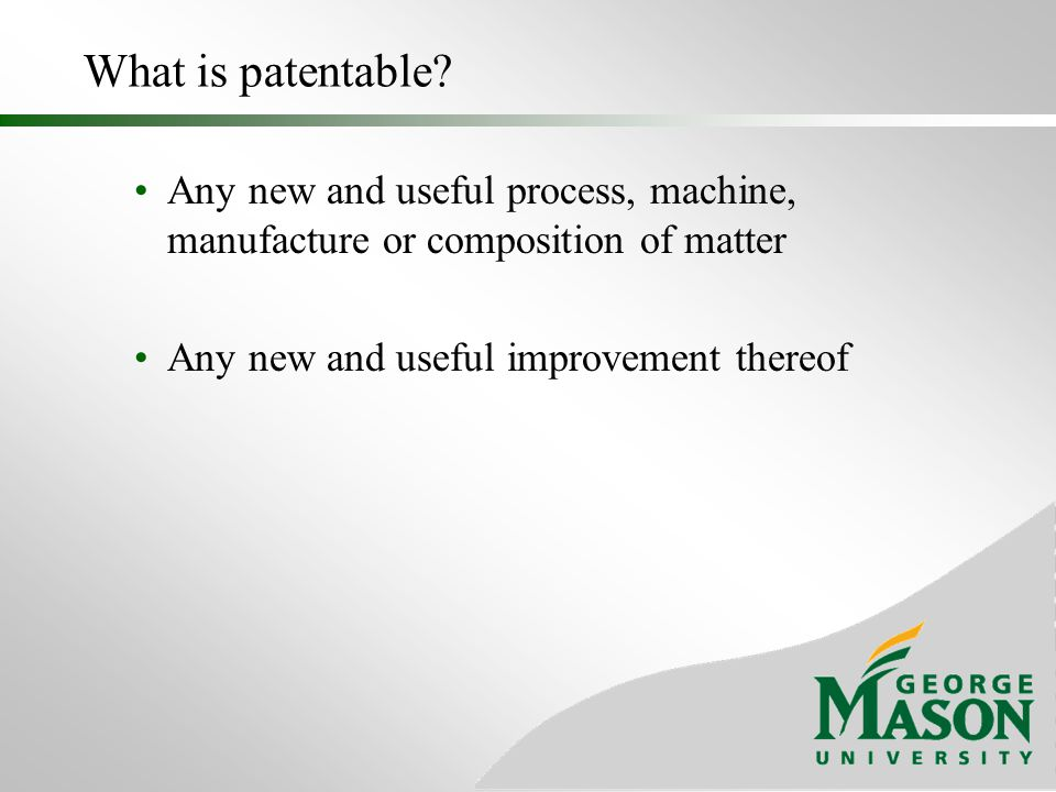 What is patentable. Any new and useful process, machine, manufacture or composition of matter.