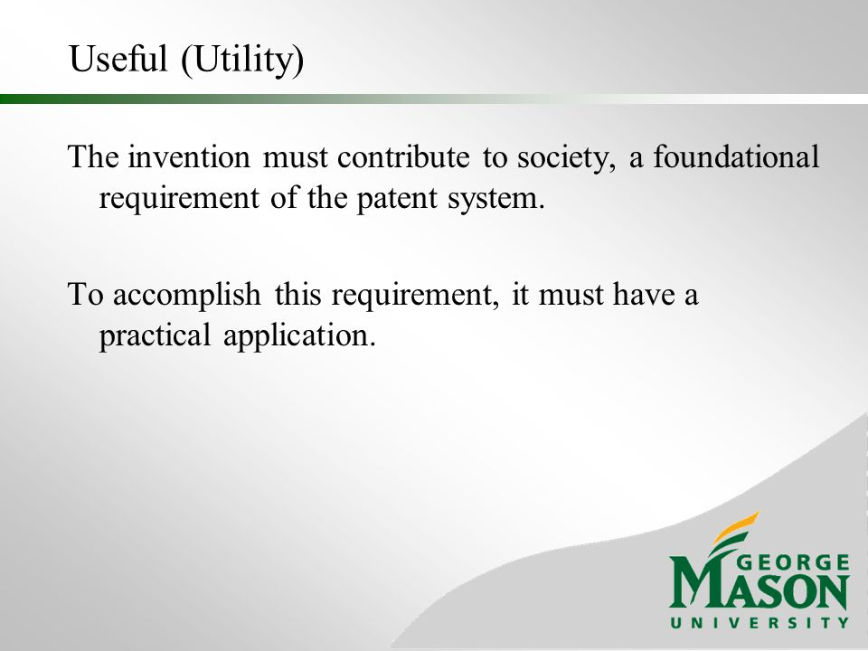 Useful (Utility) The invention must contribute to society, a foundational requirement of the patent system.
