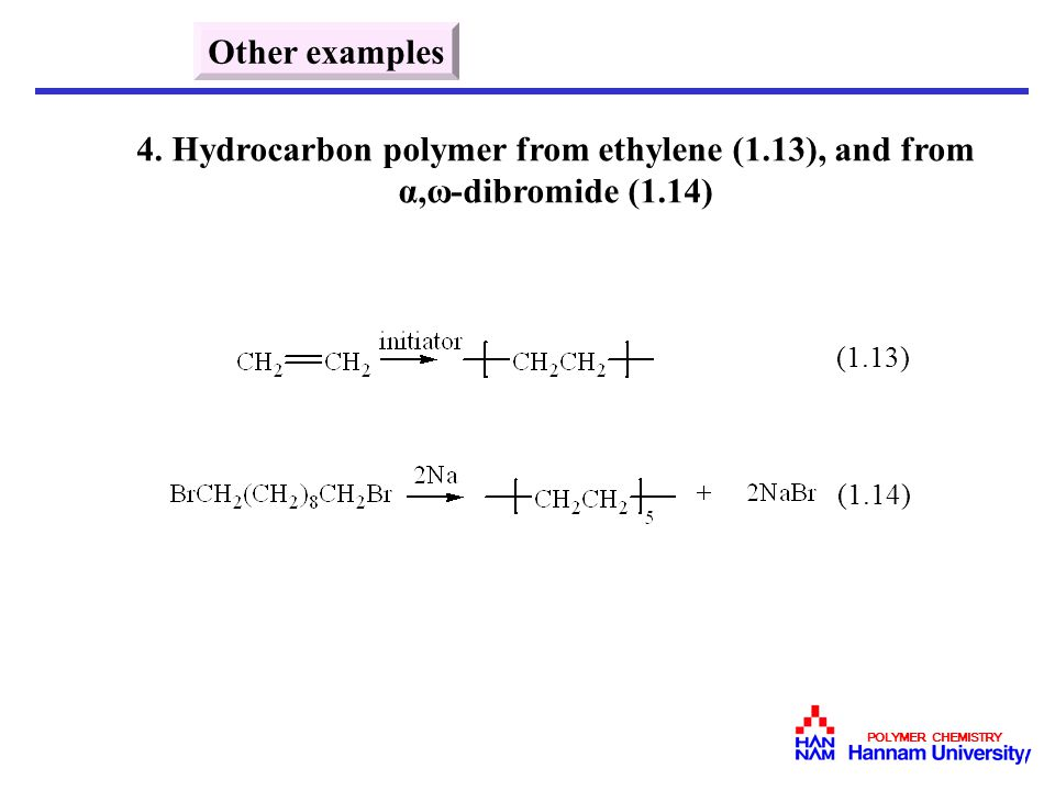 Other examples 4. Hydrocarbon polymer from ethylene (1.13), and from α,ω-dibromide (1.14) (1.13)