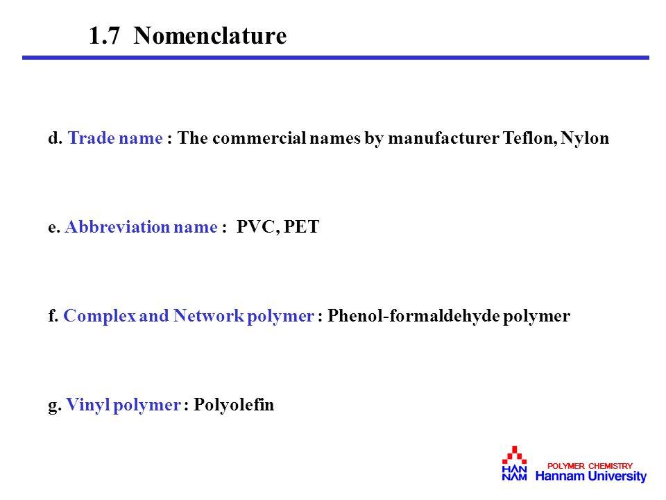 1.7 Nomenclature d. Trade name : The commercial names by manufacturer Teflon, Nylon. e. Abbreviation name : PVC, PET.