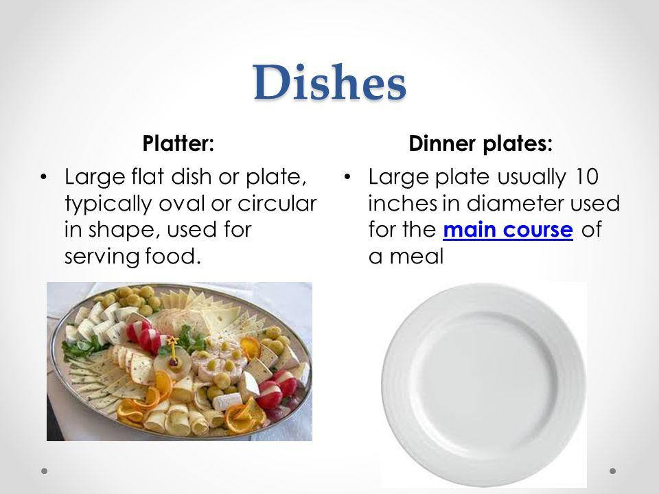 Dishes Platter: Dinner plates: