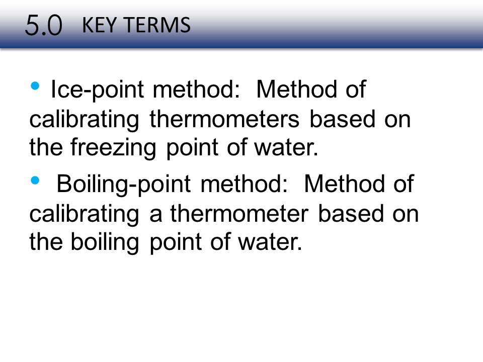 • Ice-point method: Method of Boiling-point method: Method of