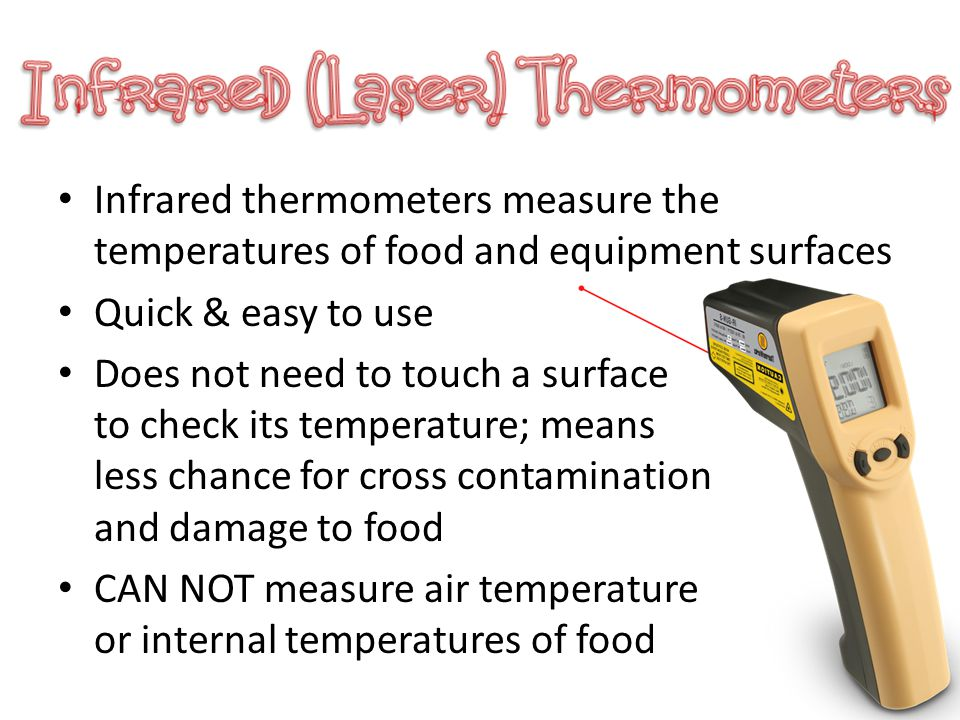 Infrared thermometers measure the temperatures of food and equipment surfaces
