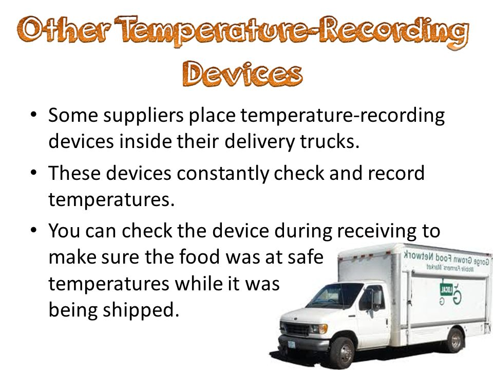 Some suppliers place temperature-recording devices inside their delivery trucks.
