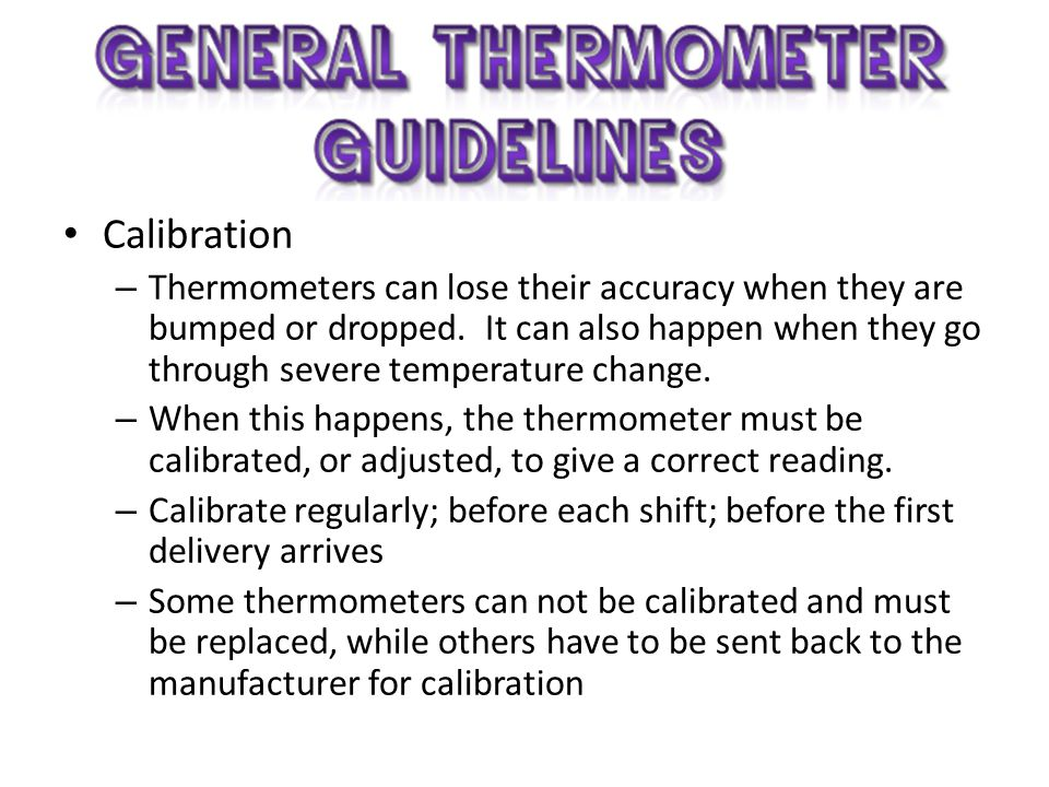 Calibration Thermometers can lose their accuracy when they are bumped or dropped. It can also happen when they go through severe temperature change.