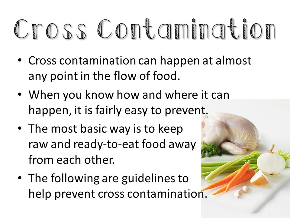 Cross contamination can happen at almost any point in the flow of food.