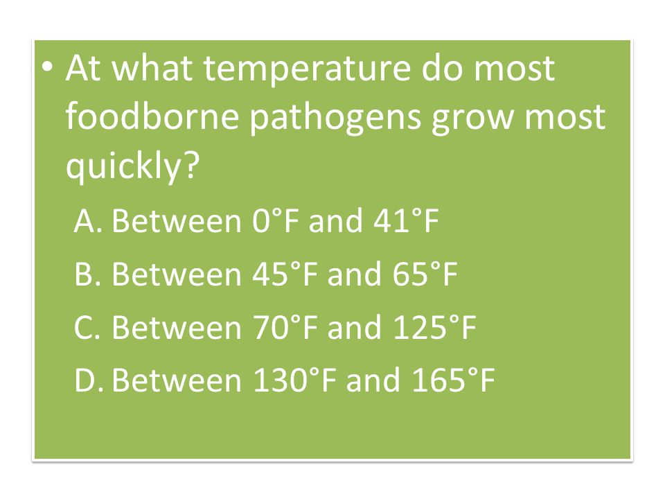At what temperature do most foodborne pathogens grow most quickly