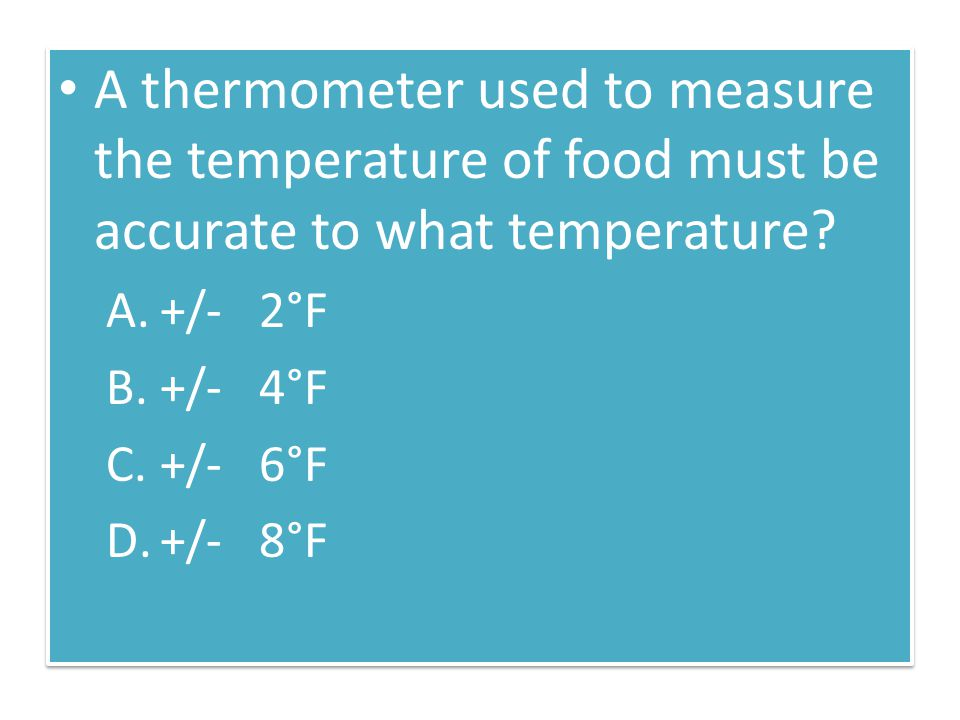 A thermometer used to measure the temperature of food must be accurate to what temperature