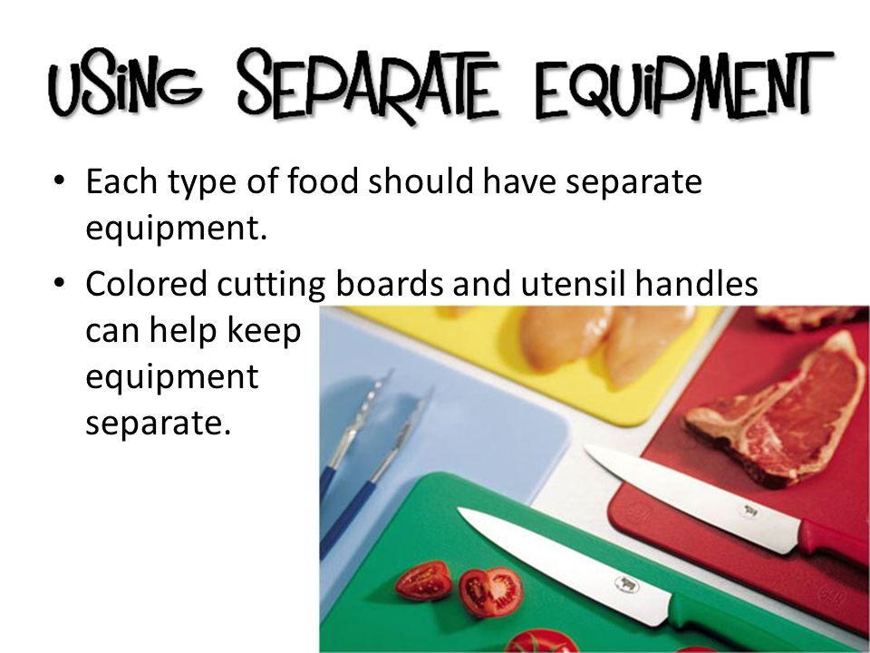 Each type of food should have separate equipment.