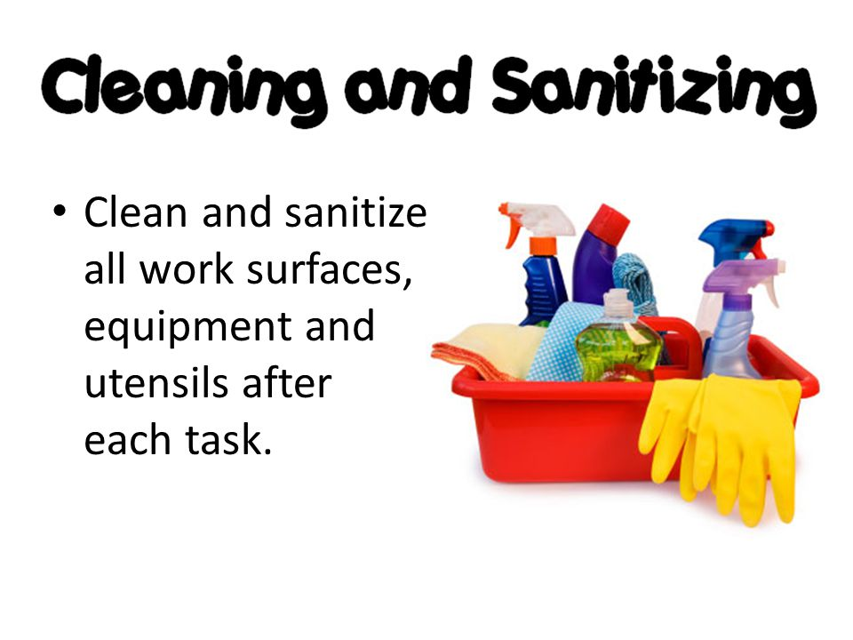 Clean and sanitize all work surfaces, equipment and utensils after each task.