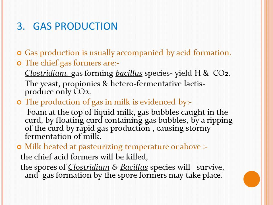 3. GAS PRODUCTION Gas production is usually accompanied by acid formation. The chief gas formers are:-