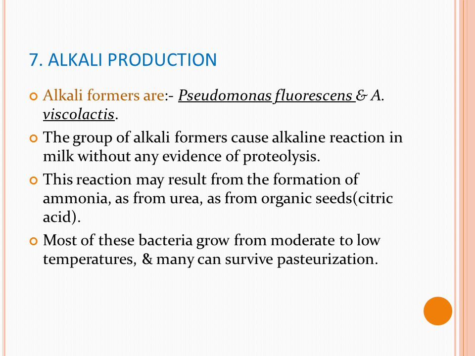 7. ALKALI PRODUCTION Alkali formers are:- Pseudomonas fluorescens & A. viscolactis.
