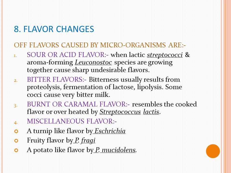 8. FLAVOR CHANGES OFF FLAVORS CAUSED BY MICRO-ORGANISMS ARE:-